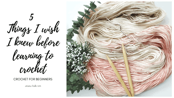 5 things i wish i knew before starting to crochet words.